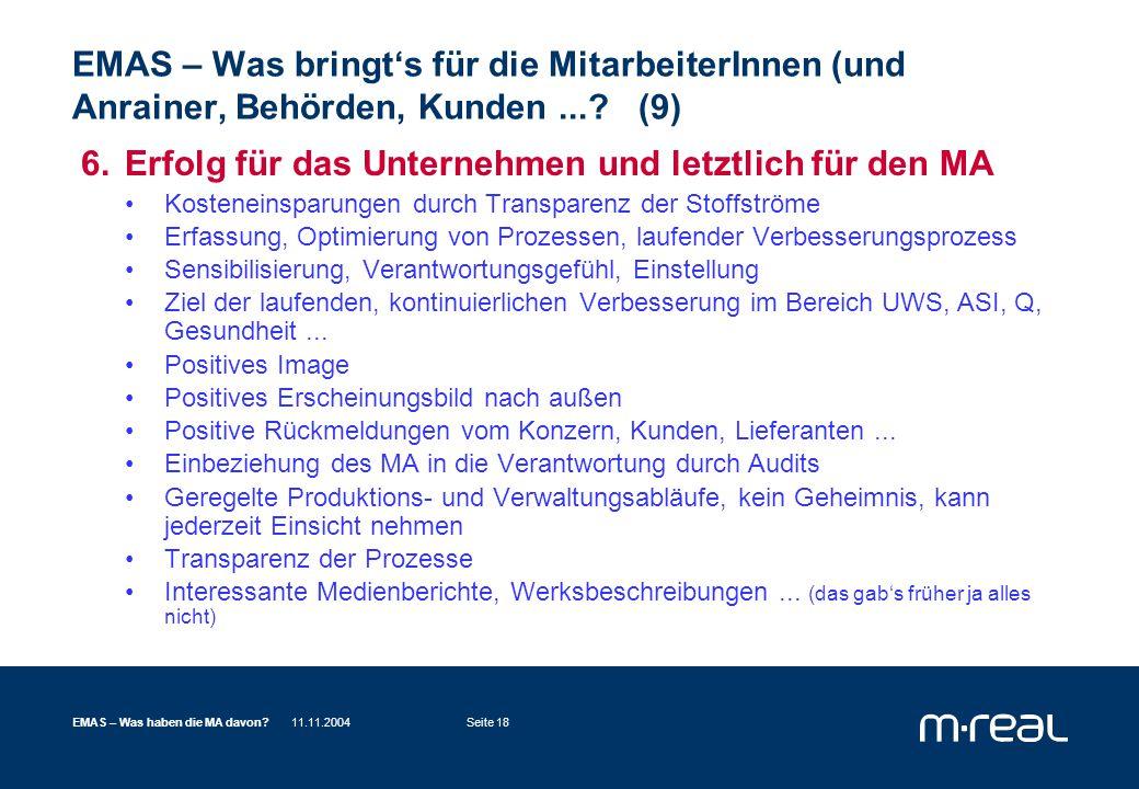 11.11.2004EMAS – Was haben die MA davon Seite 18 EMAS – Was bringt's für die MitarbeiterInnen (und Anrainer, Behörden, Kunden....