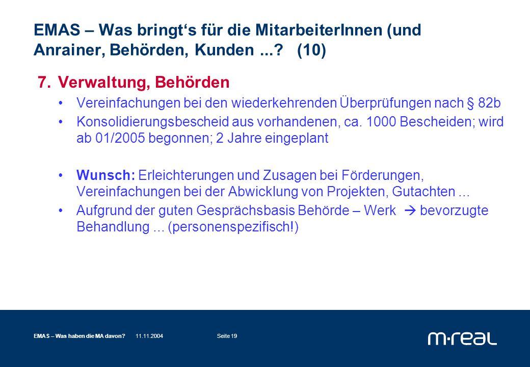 11.11.2004EMAS – Was haben die MA davon?Seite 19 EMAS – Was bringt's für die MitarbeiterInnen (und Anrainer, Behörden, Kunden....