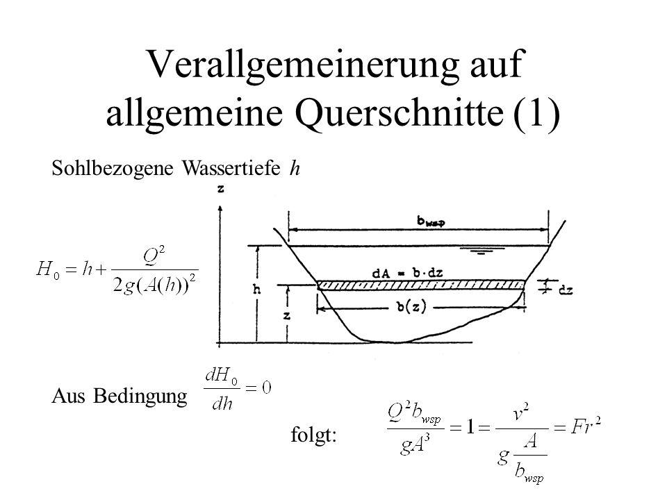 Verallgemeinerung auf allgemeine Querschnitte (1) Sohlbezogene Wassertiefe h Aus Bedingung folgt: