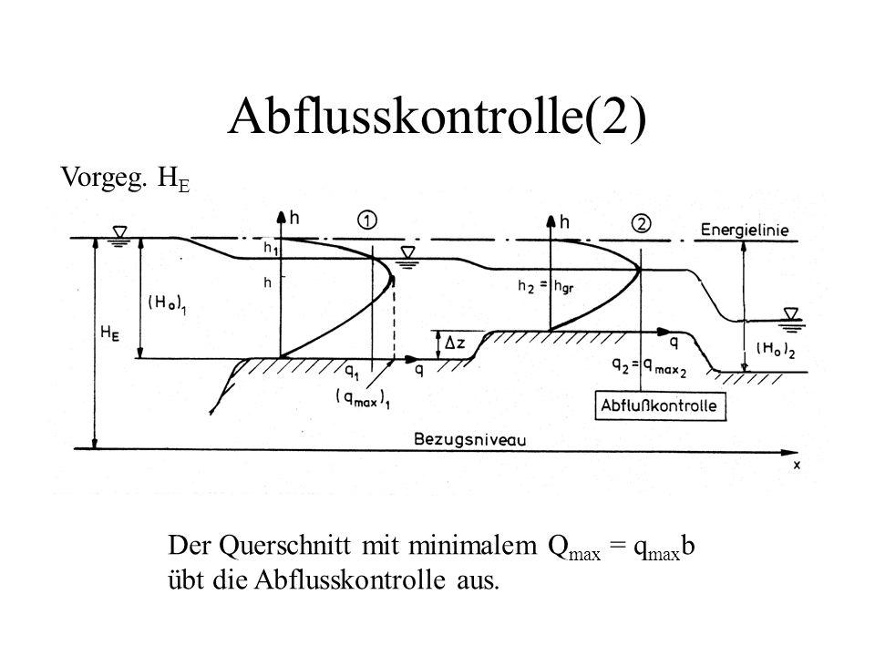 Abflusskontrolle(2) Vorgeg. H E Der Querschnitt mit minimalem Q max = q max b übt die Abflusskontrolle aus.
