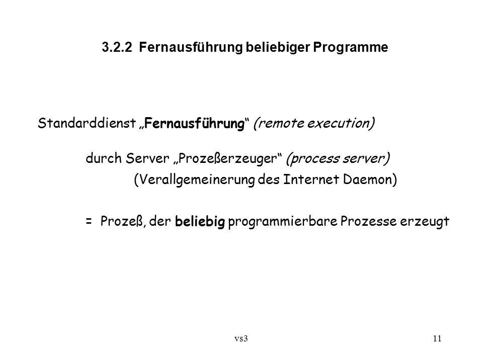 """vs311 3.2.2 Fernausführung beliebiger Programme Standarddienst """"Fernausführung (remote execution) durch Server """"Prozeßerzeuger (process server) (Verallgemeinerung des Internet Daemon) = Prozeß, der beliebig programmierbare Prozesse erzeugt"""