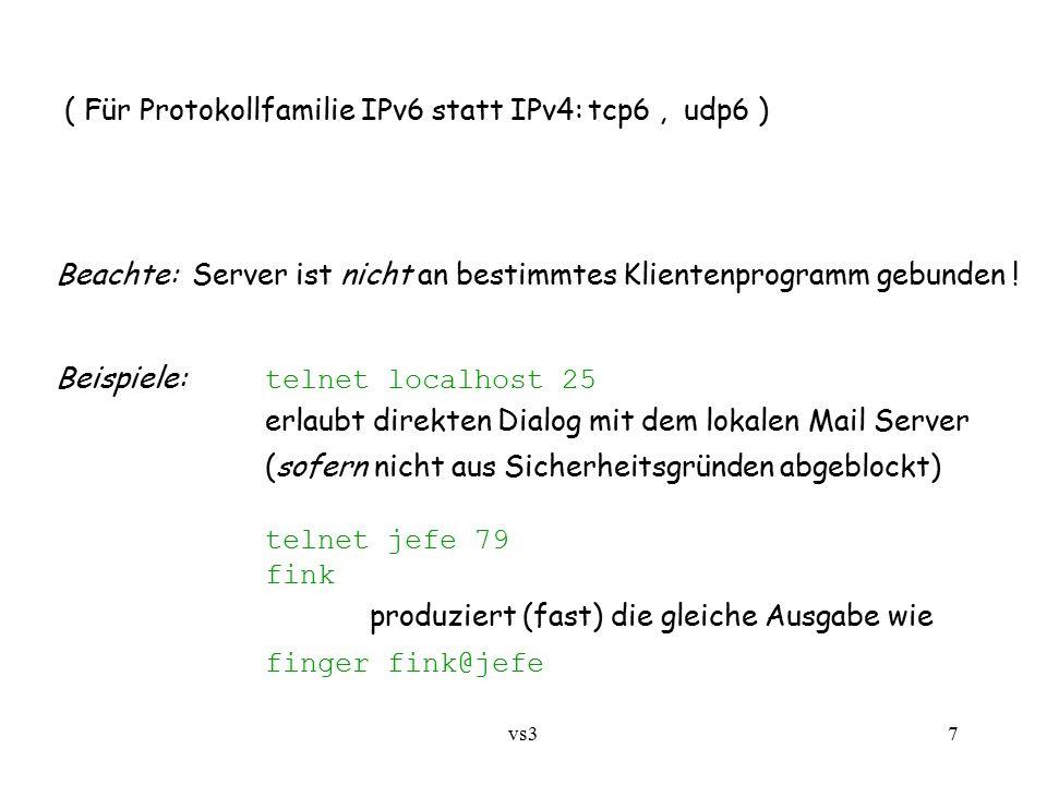 vs37 Beachte: Server ist nicht an bestimmtes Klientenprogramm gebunden ! Beispiele: telnet localhost 25 erlaubt direkten Dialog mit dem lokalen Mail S