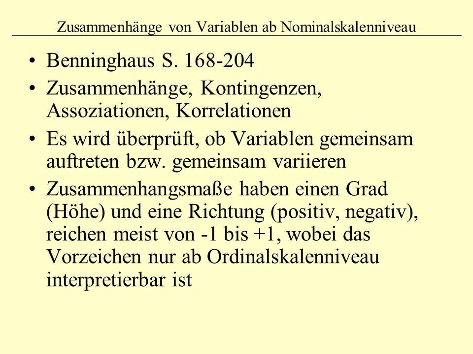 Zusammenhänge von Variablen ab Nominalskalenniveau Benninghaus S. 168-204 Zusammenhänge, Kontingenzen, Assoziationen, Korrelationen Es wird überprüft,