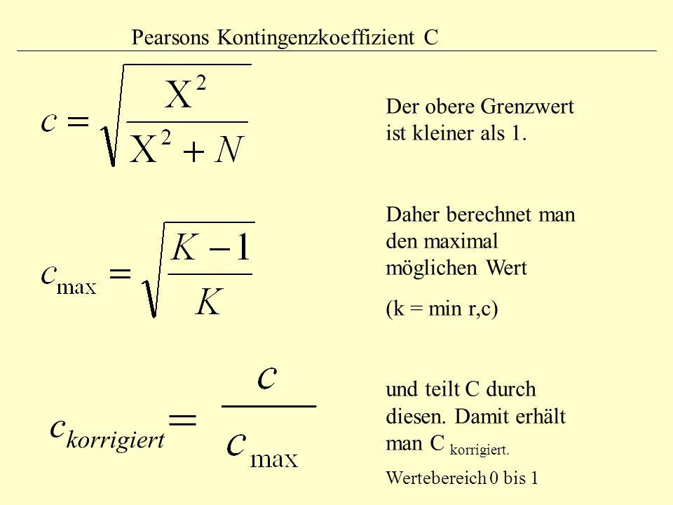 c korrigiert = Pearsons Kontingenzkoeffizient C Der obere Grenzwert ist kleiner als 1. Daher berechnet man den maximal möglichen Wert (k = min r,c) un