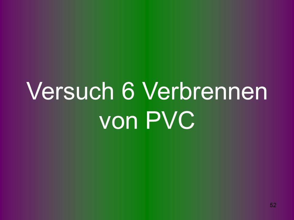 52 Versuch 6 Verbrennen von PVC