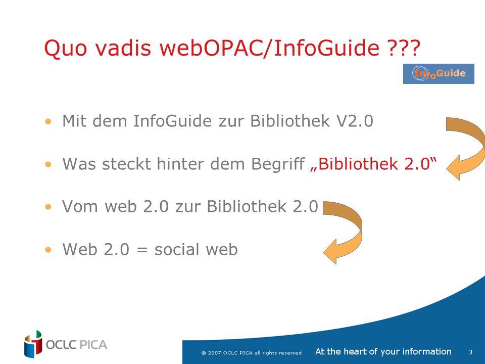 """3 Mit dem InfoGuide zur Bibliothek V2.0 Was steckt hinter dem Begriff """"Bibliothek 2.0 Vom web 2.0 zur Bibliothek 2.0 Web 2.0 = social web Quo vadis webOPAC/InfoGuide"""