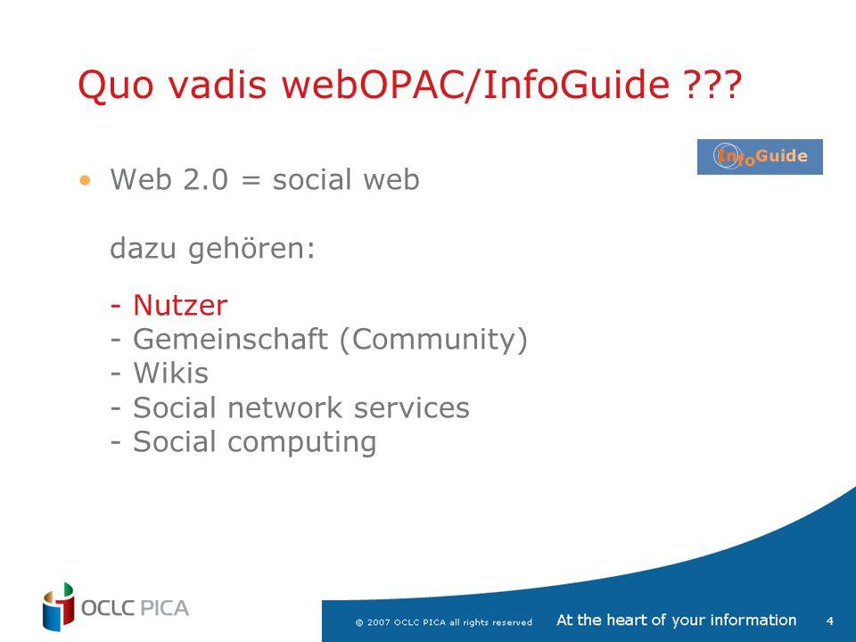 4 Web 2.0 = social web dazu gehören: - Nutzer - Gemeinschaft (Community) - Wikis - Social network services - Social computing Quo vadis webOPAC/InfoGuide