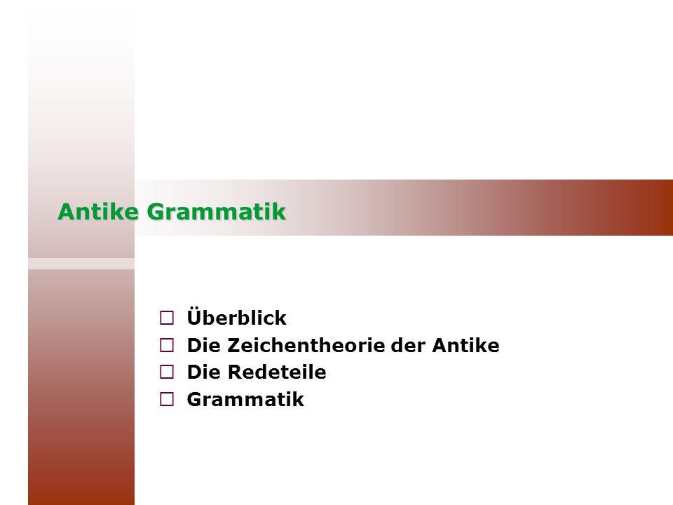 Antike Grammatik  Überblick  Die Zeichentheorie der Antike  Die Redeteile  Grammatik