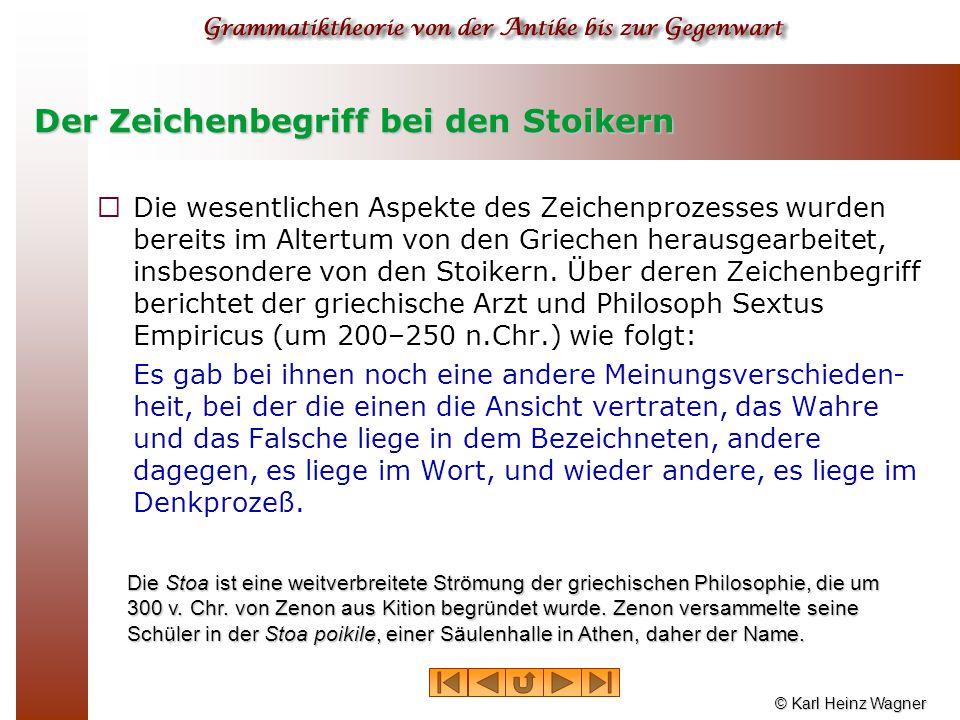 © Karl Heinz Wagner Der Zeichenbegriff bei den Stoikern  Die wesentlichen Aspekte des Zeichenprozesses wurden bereits im Altertum von den Griechen he
