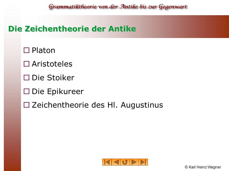 © Karl Heinz Wagner Die Zeichentheorie der Antike  Platon  Aristoteles  Die Stoiker  Die Epikureer  Zeichentheorie des Hl. Augustinus