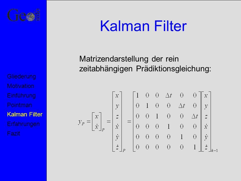 Kalman Filter Matrizendarstellung der rein zeitabhängigen Prädiktionsgleichung: Motivation Pointman Kalman Filter Erfahrungen Fazit Einführung Glieder
