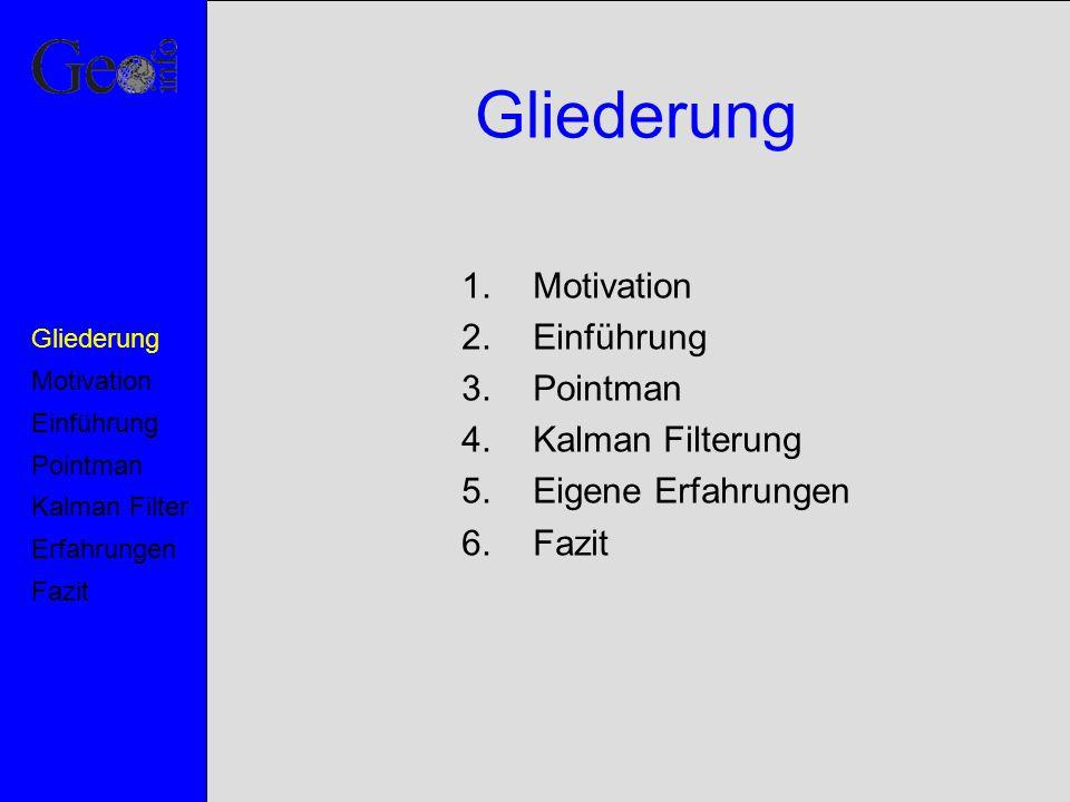 Gliederung 1.Motivation 2.Einführung 3.Pointman 4.Kalman Filterung 5.Eigene Erfahrungen 6.Fazit Motivation Pointman Kalman Filter Erfahrungen Fazit Ei