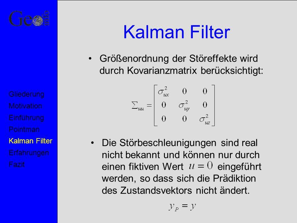 Kalman Filter Die Störbeschleunigungen sind real nicht bekannt und können nur durch einen fiktiven Wert eingeführt werden, so dass sich die Prädiktion