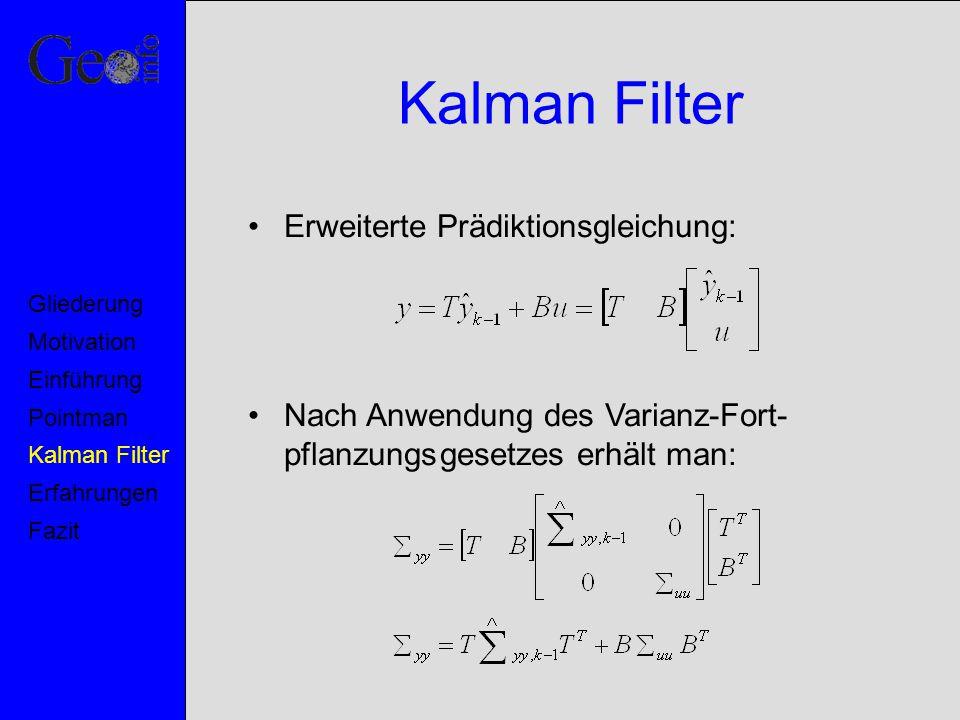 Kalman Filter Erweiterte Prädiktionsgleichung: Nach Anwendung des Varianz-Fort- pflanzungsgesetzes erhält man: Motivation Pointman Kalman Filter Erfah