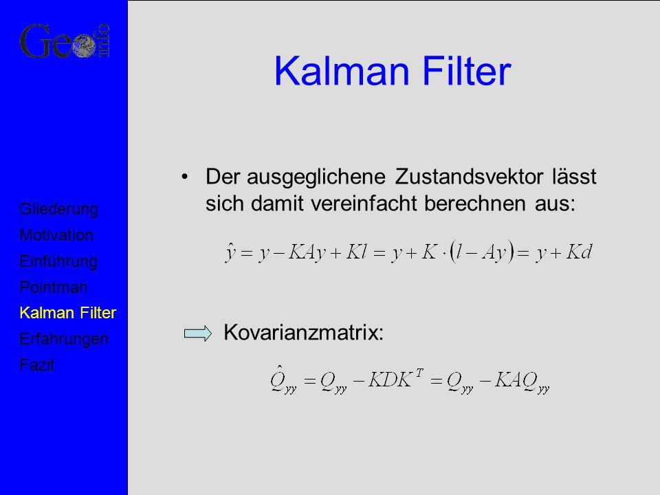 Kalman Filter Der ausgeglichene Zustandsvektor lässt sich damit vereinfacht berechnen aus: Kovarianzmatrix: Motivation Pointman Kalman Filter Erfahrun