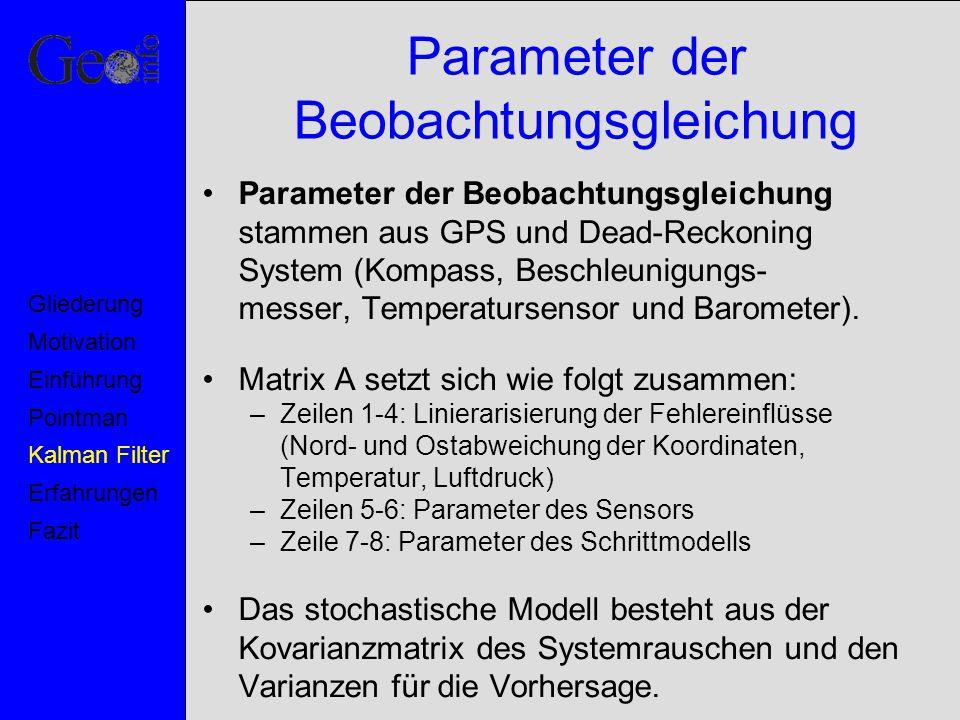 Parameter der Beobachtungsgleichung Parameter der Beobachtungsgleichung stammen aus GPS und Dead-Reckoning System (Kompass, Beschleunigungs- messer, T