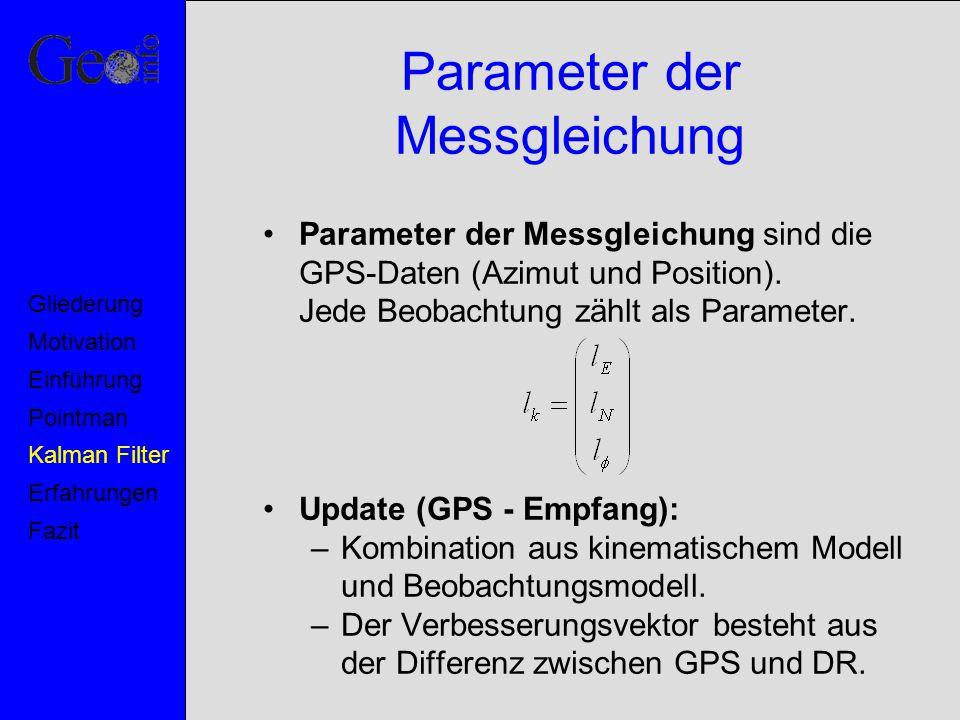 Parameter der Messgleichung Parameter der Messgleichung sind die GPS-Daten (Azimut und Position). Jede Beobachtung zählt als Parameter. Update (GPS -