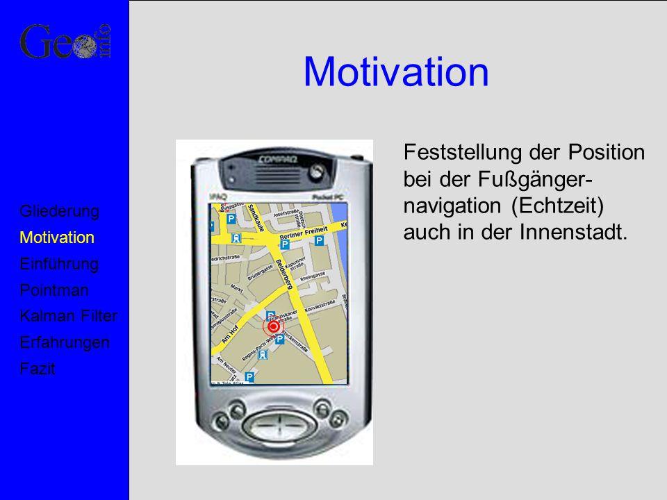 Motivation Pointman Kalman Filter Erfahrungen Fazit Einführung Gliederung Feststellung der Position bei der Fußgänger- navigation (Echtzeit) auch in d
