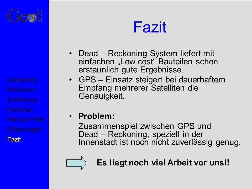 """Fazit Dead – Reckoning System liefert mit einfachen """"Low cost"""" Bauteilen schon erstaunlich gute Ergebnisse. GPS – Einsatz steigert bei dauerhaftem Emp"""