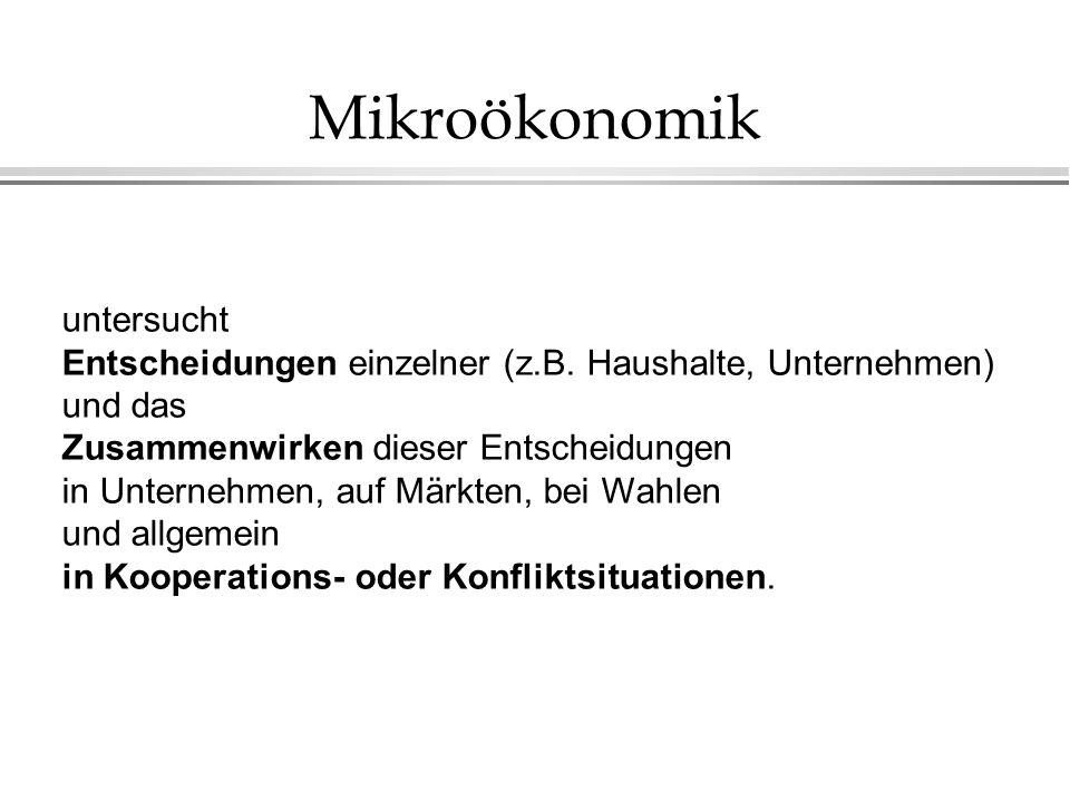 Mikroökonomik untersucht Entscheidungen einzelner (z.B.