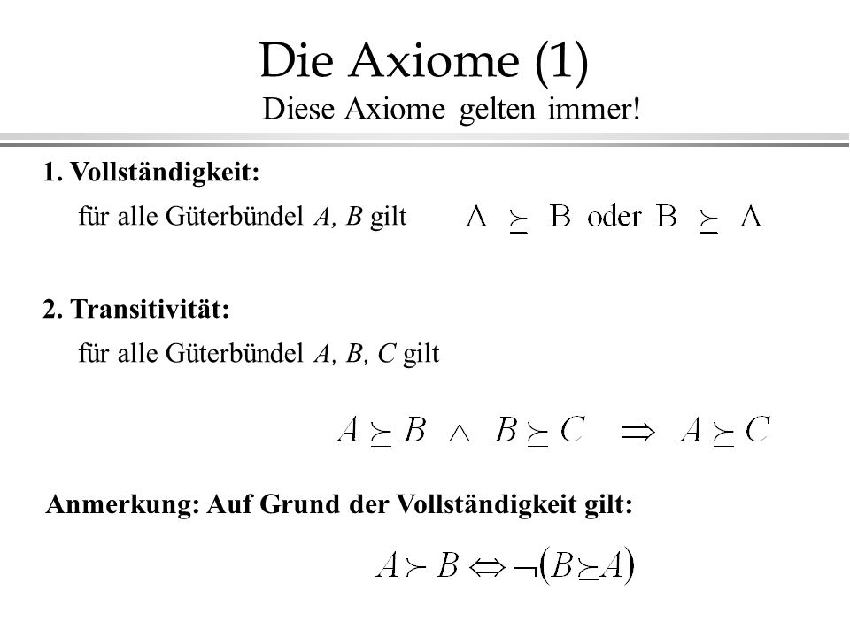 Die Axiome (1) 1.Vollständigkeit: für alle Güterbündel A, B gilt 2.