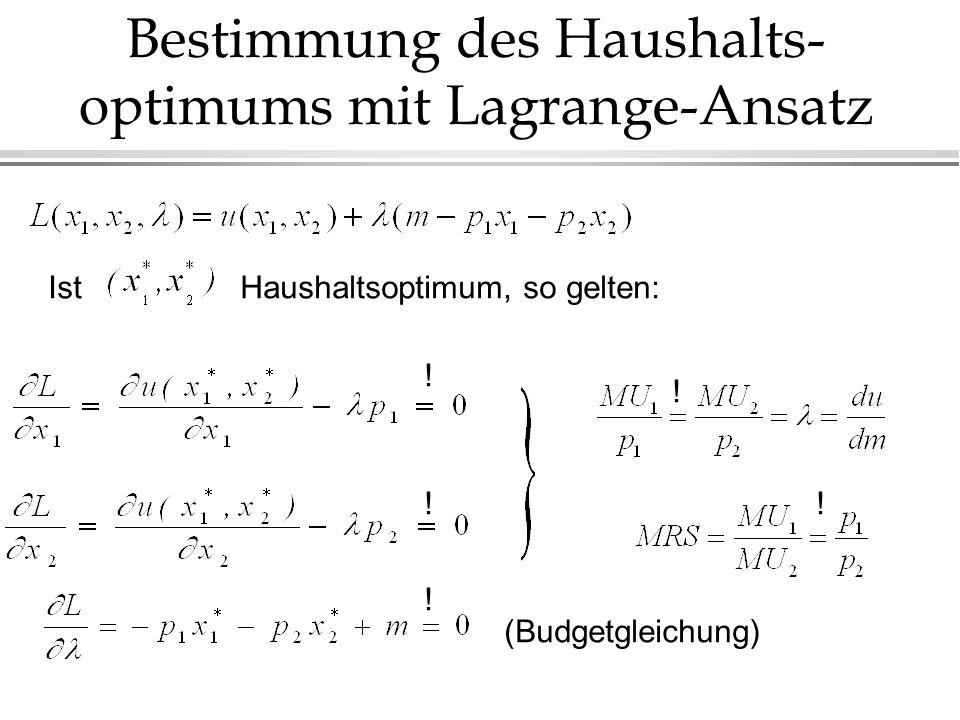 Bestimmung des Haushalts- optimums mit Lagrange-Ansatz IstHaushaltsoptimum, so gelten: (Budgetgleichung) .