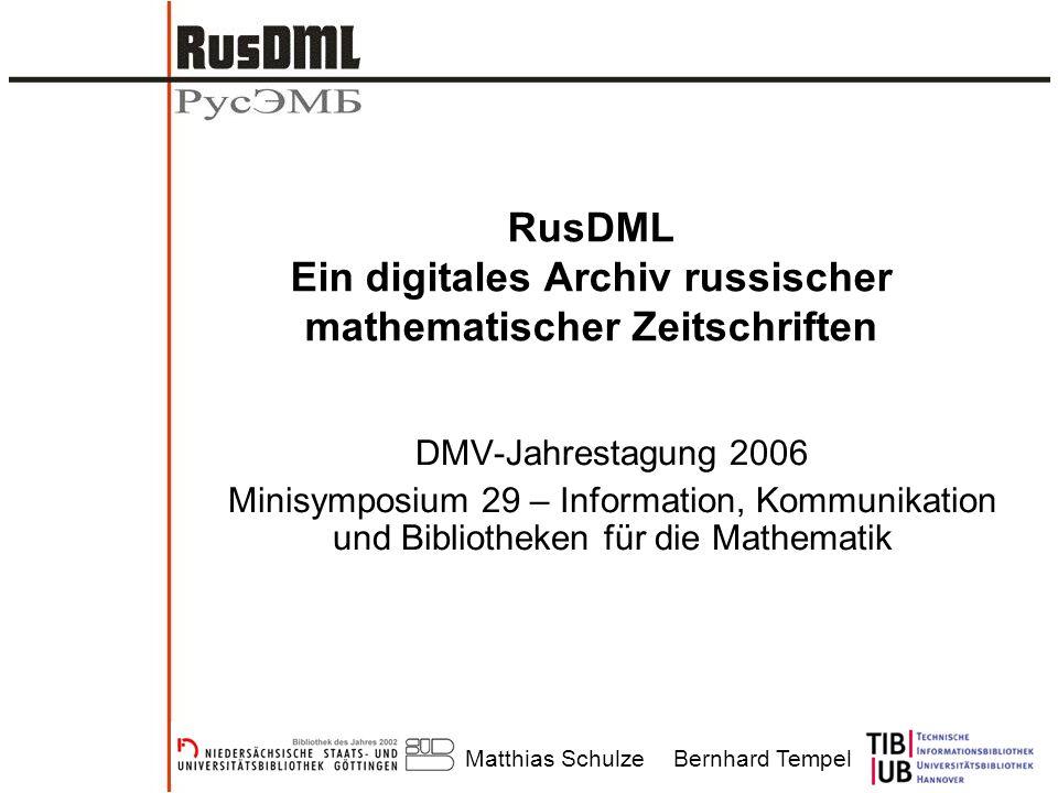 Matthias SchulzeBernhard Tempel RusDML Ein digitales Archiv russischer mathematischer Zeitschriften DMV-Jahrestagung 2006 Minisymposium 29 – Information, Kommunikation und Bibliotheken für die Mathematik