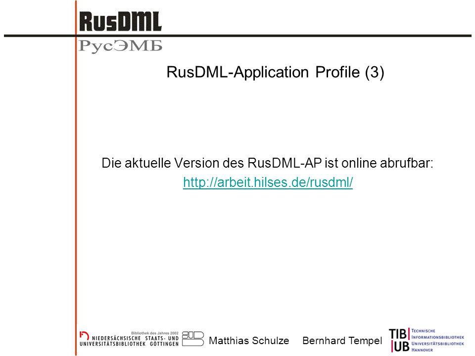 Matthias SchulzeBernhard Tempel RusDML-Application Profile (3) Die aktuelle Version des RusDML-AP ist online abrufbar: http://arbeit.hilses.de/rusdml/