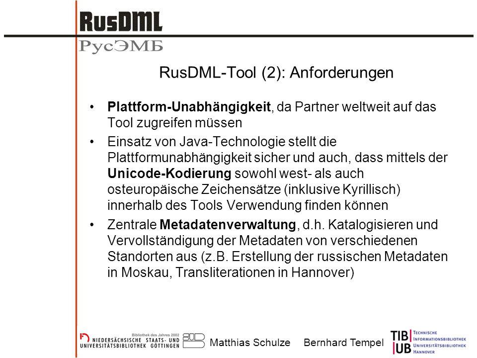 Matthias SchulzeBernhard Tempel RusDML-Tool (2): Anforderungen Plattform-Unabhängigkeit, da Partner weltweit auf das Tool zugreifen müssen Einsatz von