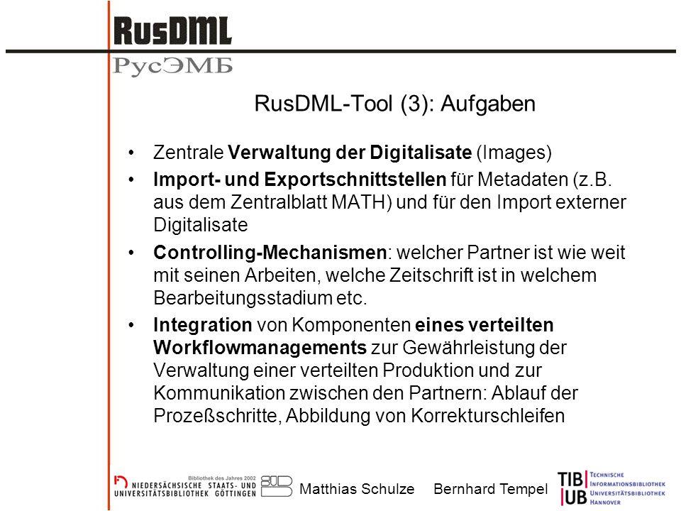 Matthias SchulzeBernhard Tempel RusDML-Tool (3): Aufgaben Zentrale Verwaltung der Digitalisate (Images) Import- und Exportschnittstellen für Metadaten (z.B.