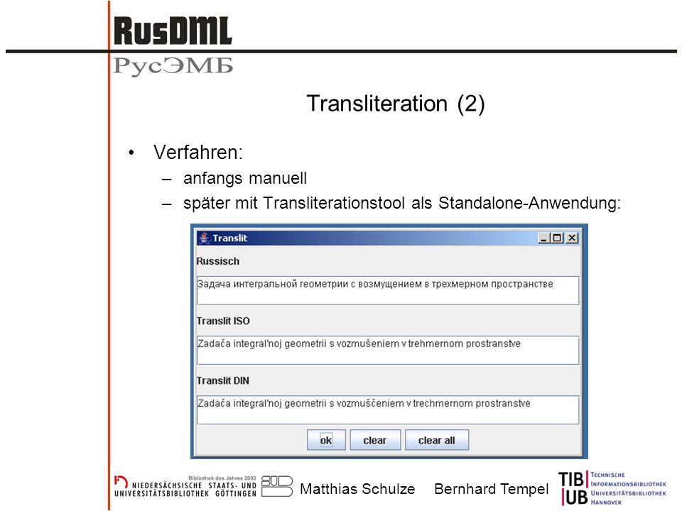Matthias SchulzeBernhard Tempel Transliteration (2) Verfahren: –anfangs manuell –später mit Transliterationstool als Standalone-Anwendung: