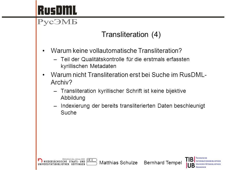 Matthias SchulzeBernhard Tempel Transliteration (4) Warum keine vollautomatische Transliteration? –Teil der Qualitätskontrolle für die erstmals erfass