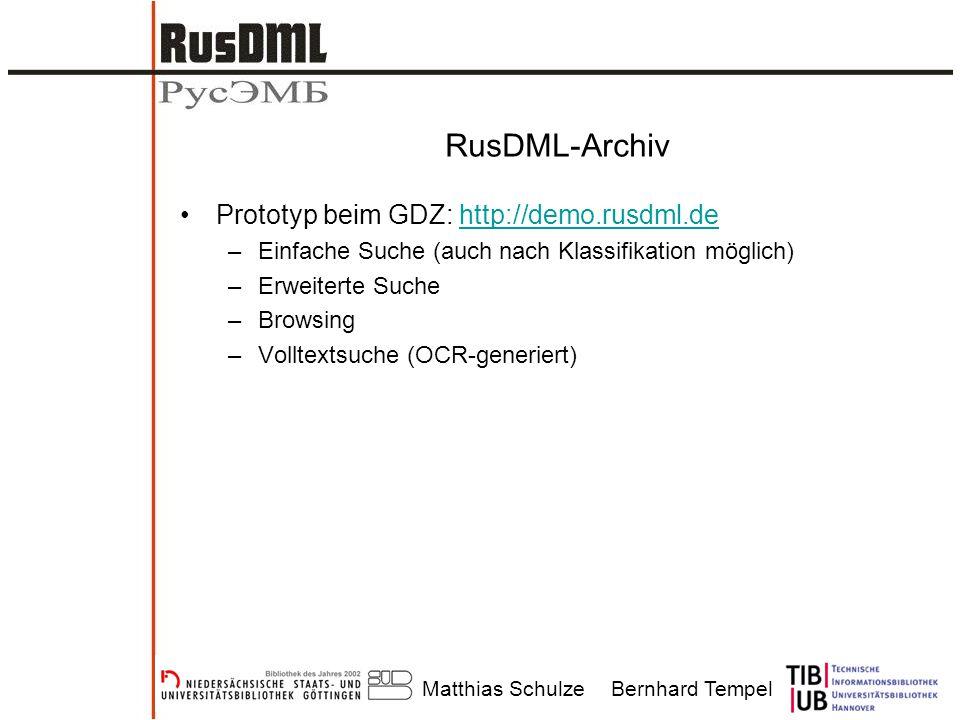Matthias SchulzeBernhard Tempel RusDML-Archiv Prototyp beim GDZ: http://demo.rusdml.dehttp://demo.rusdml.de –Einfache Suche (auch nach Klassifikation möglich) –Erweiterte Suche –Browsing –Volltextsuche (OCR-generiert)