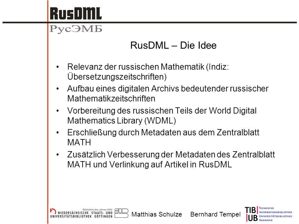 Matthias SchulzeBernhard Tempel RusDML – Die Idee Relevanz der russischen Mathematik (Indiz: Übersetzungszeitschriften) Aufbau eines digitalen Archivs
