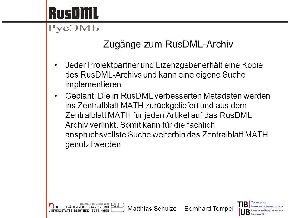 Matthias SchulzeBernhard Tempel Zugänge zum RusDML-Archiv Jeder Projektpartner und Lizenzgeber erhält eine Kopie des RusDML-Archivs und kann eine eige