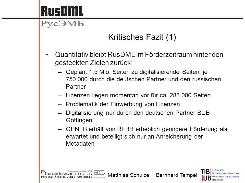 Matthias SchulzeBernhard Tempel Kritisches Fazit (1) Quantitativ bleibt RusDML im Förderzeitraum hinter den gesteckten Zielen zurück: –Geplant 1,5 Mio