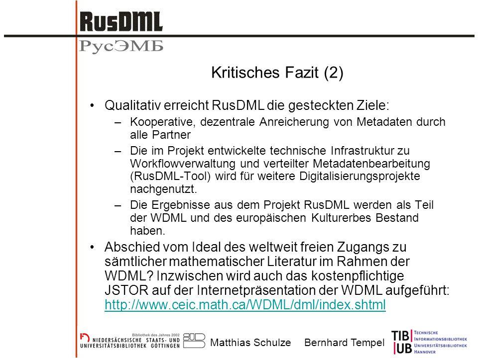 Matthias SchulzeBernhard Tempel Kritisches Fazit (2) Qualitativ erreicht RusDML die gesteckten Ziele: –Kooperative, dezentrale Anreicherung von Metada