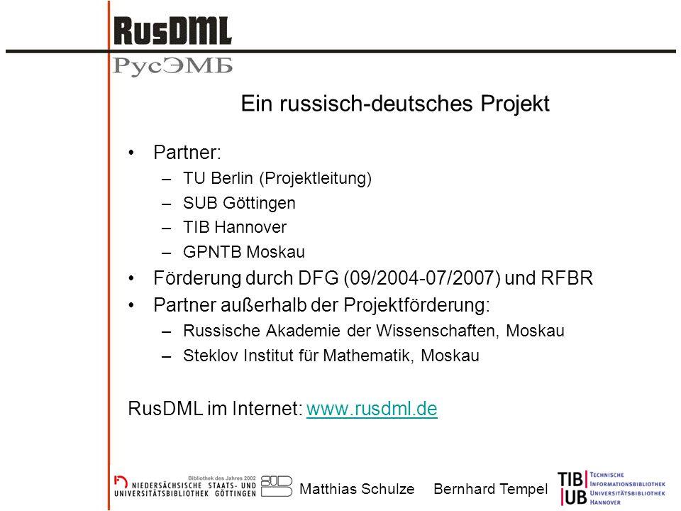 Matthias SchulzeBernhard Tempel Ein russisch-deutsches Projekt Partner: –TU Berlin (Projektleitung) –SUB Göttingen –TIB Hannover –GPNTB Moskau Förderu