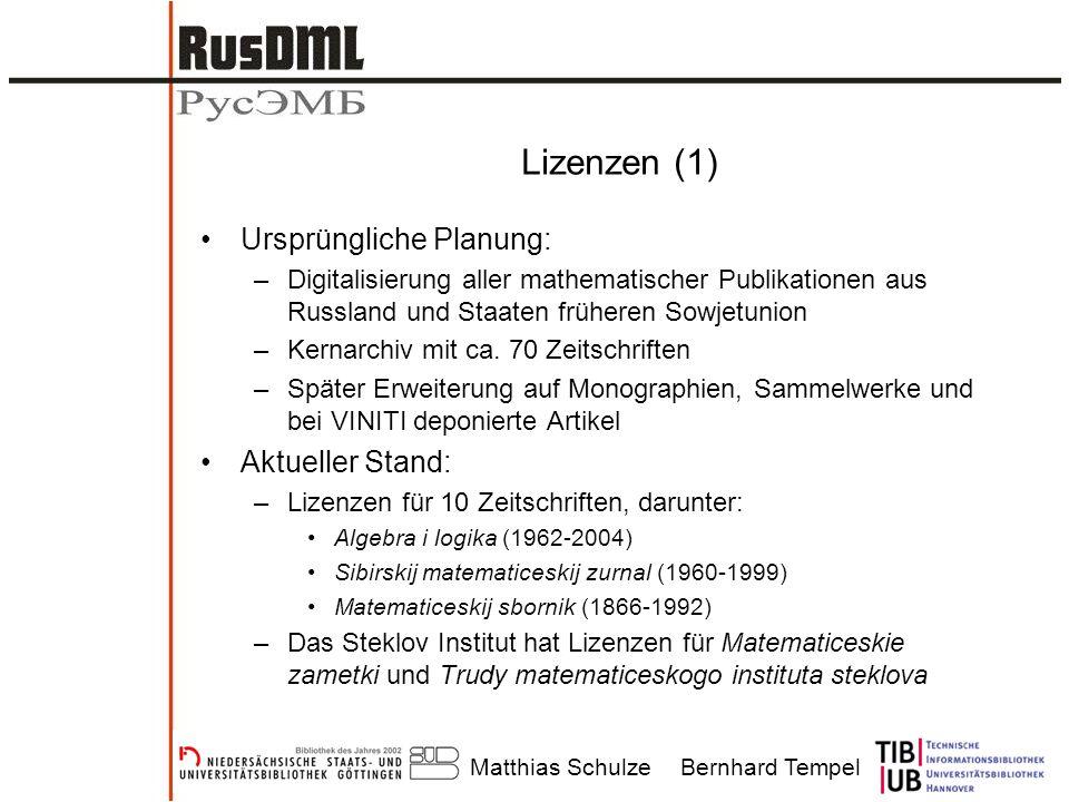 Matthias SchulzeBernhard Tempel Lizenzen (1) Ursprüngliche Planung: –Digitalisierung aller mathematischer Publikationen aus Russland und Staaten früheren Sowjetunion –Kernarchiv mit ca.