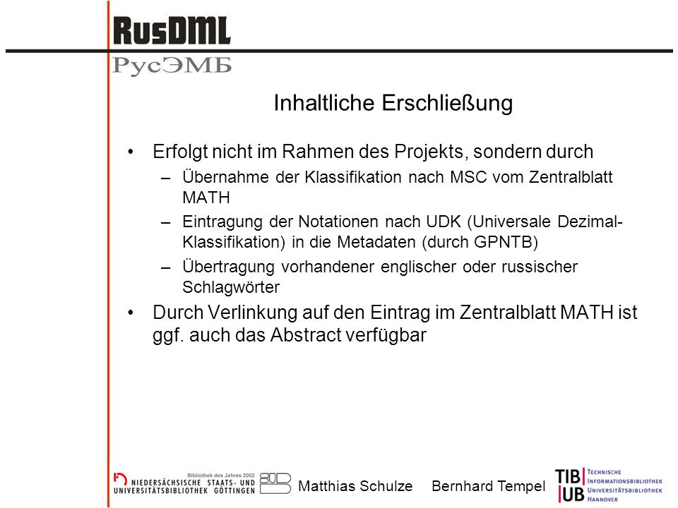 Matthias SchulzeBernhard Tempel Inhaltliche Erschließung Erfolgt nicht im Rahmen des Projekts, sondern durch –Übernahme der Klassifikation nach MSC vo