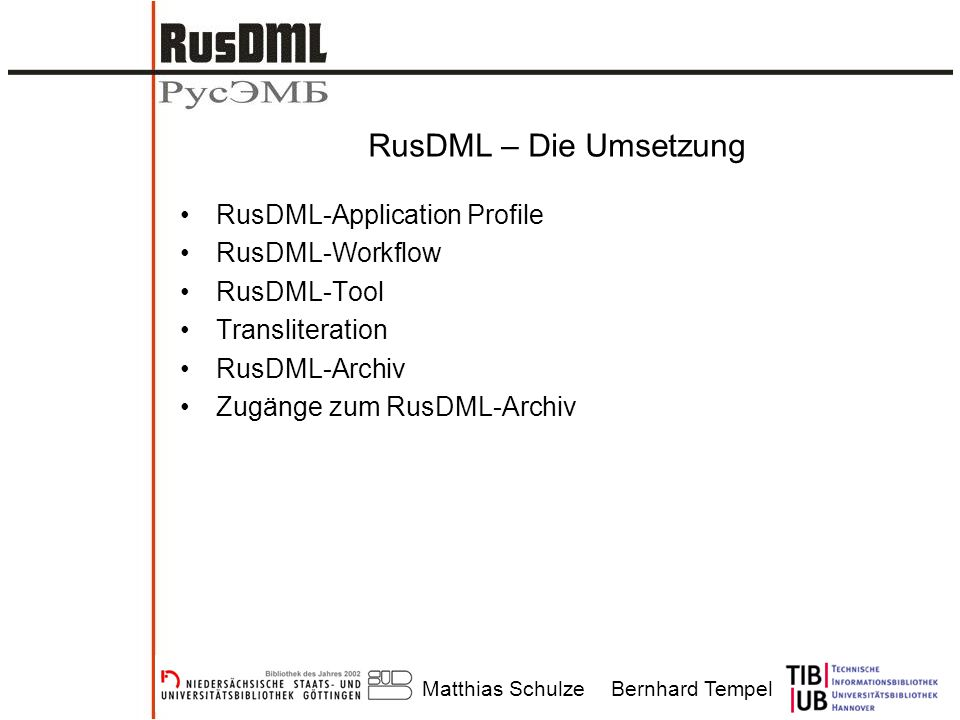 Matthias SchulzeBernhard Tempel Zugänge zum RusDML-Archiv Jeder Projektpartner und Lizenzgeber erhält eine Kopie des RusDML-Archivs und kann eine eigene Suche implementieren.