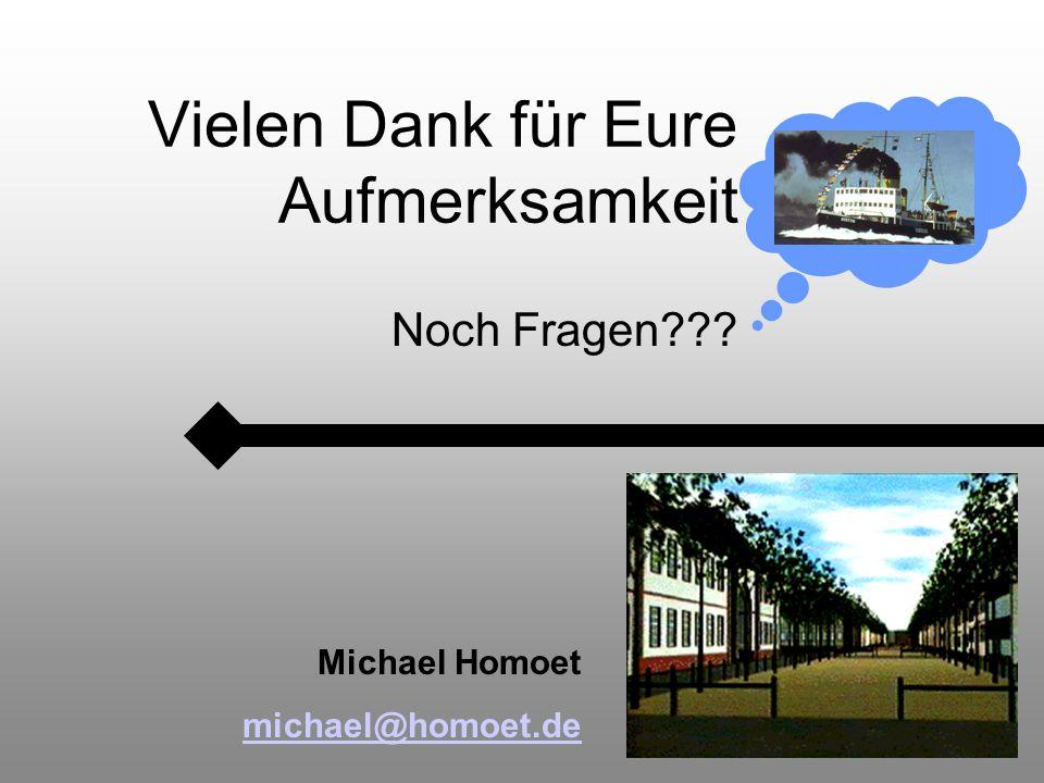 Vielen Dank für Eure Aufmerksamkeit Noch Fragen Michael Homoet michael@homoet.de