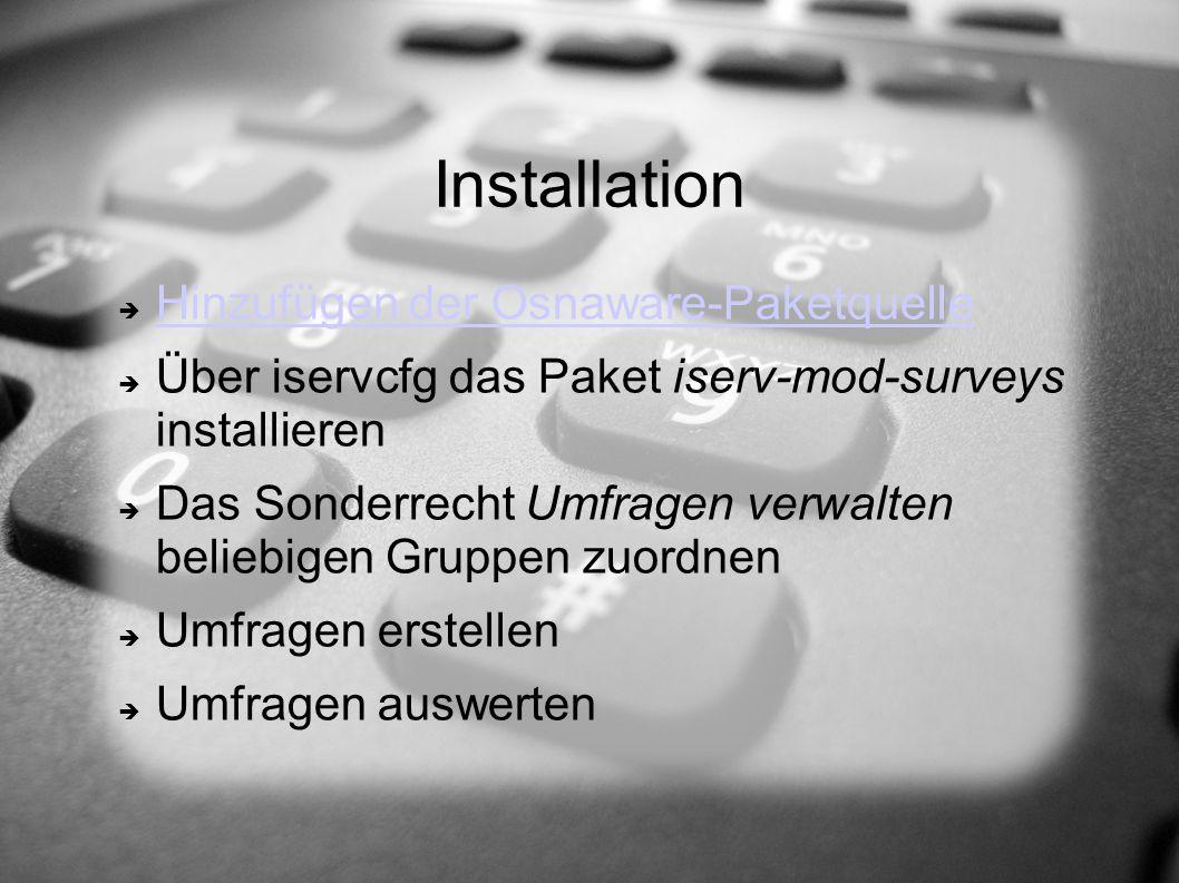Installation  Hinzufügen der Osnaware-Paketquelle Hinzufügen der Osnaware-Paketquelle  Über iservcfg das Paket iserv-mod-surveys installieren  Das