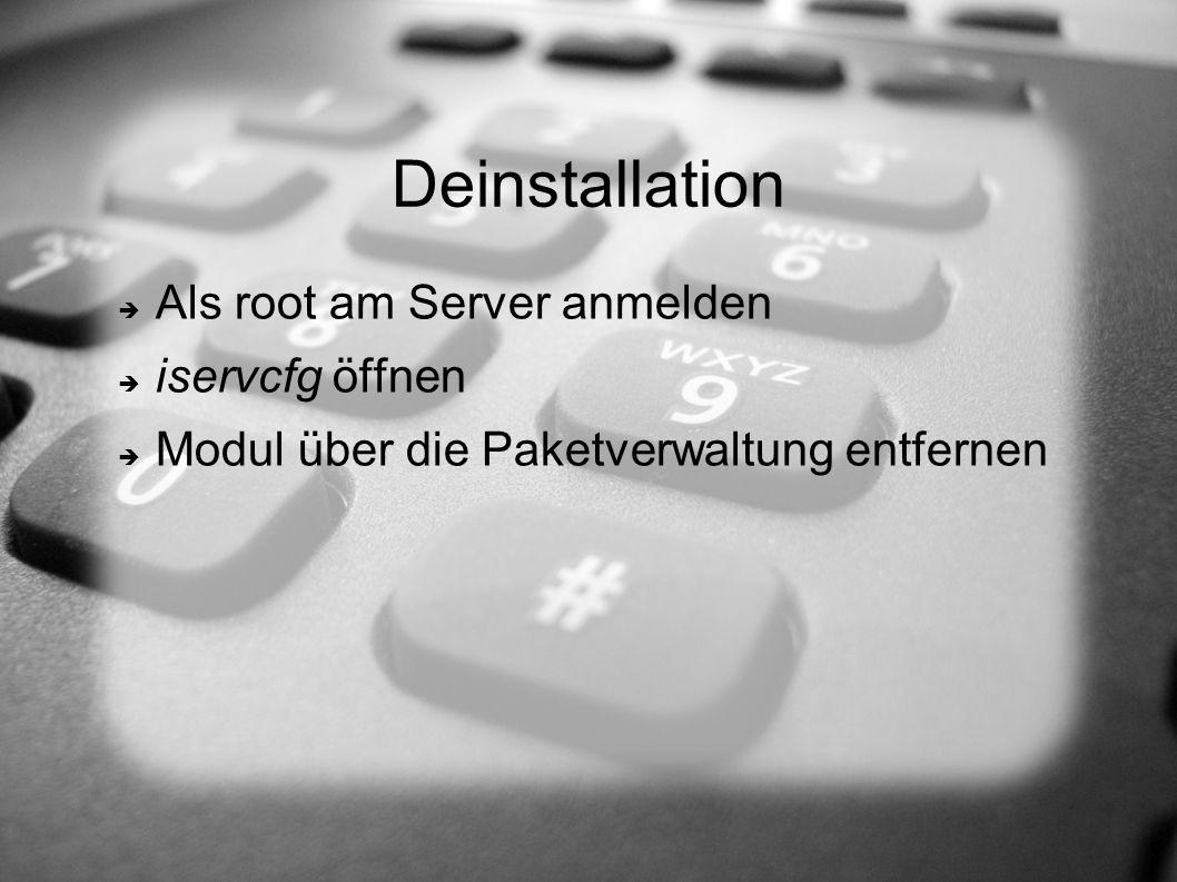 Deinstallation  Als root am Server anmelden  iservcfg öffnen  Modul über die Paketverwaltung entfernen