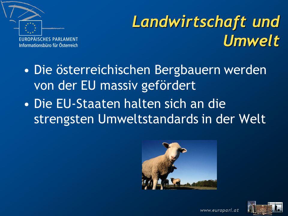 www.europarl.at Landwirtschaft und Umwelt Die österreichischen Bergbauern werden von der EU massiv gefördert Die EU-Staaten halten sich an die strengsten Umweltstandards in der Welt