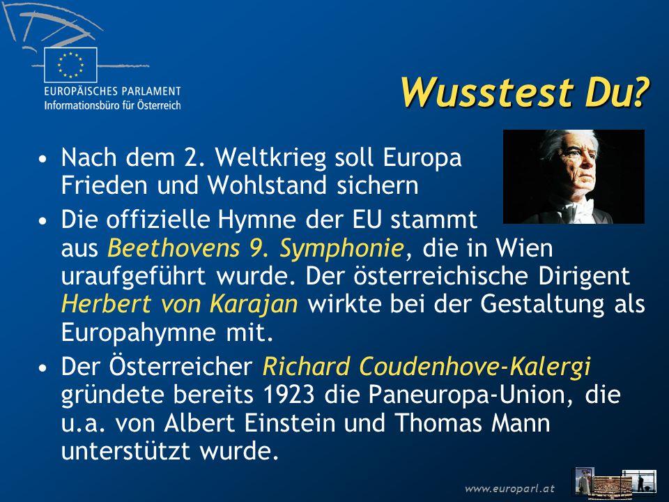 www.europarl.at Wusstest Du? Nach dem 2. Weltkrieg soll Europa Frieden und Wohlstand sichern Die offizielle Hymne der EU stammt aus Beethovens 9. Symp