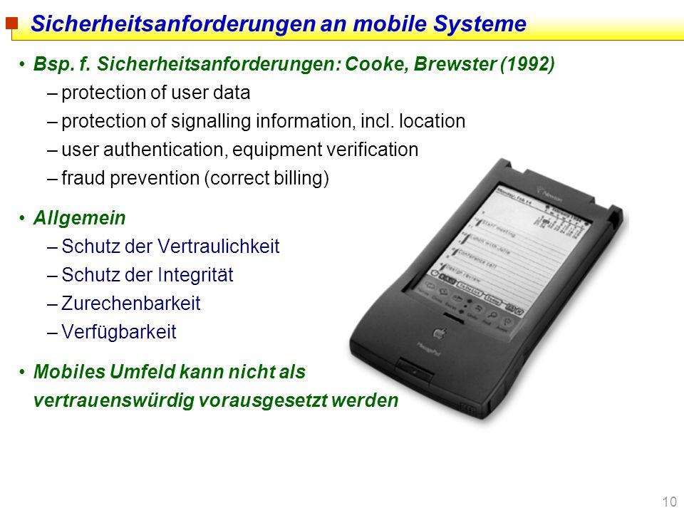 10 Sicherheitsanforderungen an mobile Systeme Bsp. f. Sicherheitsanforderungen: Cooke, Brewster (1992) –protection of user data –protection of signall