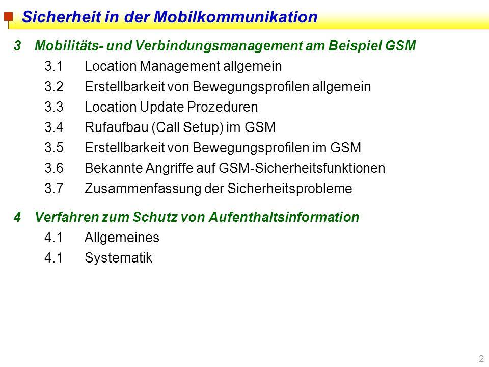 2 3Mobilitäts- und Verbindungsmanagement am Beispiel GSM 3.1Location Management allgemein 3.2Erstellbarkeit von Bewegungsprofilen allgemein 3.3Locatio