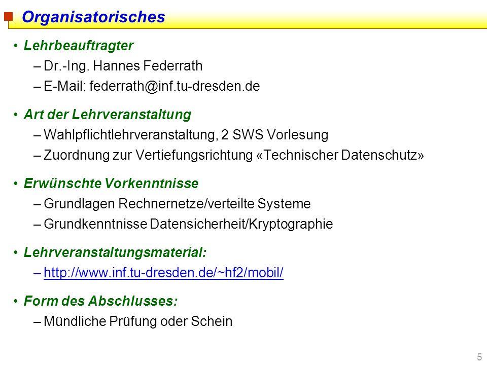 5 Organisatorisches Lehrbeauftragter –Dr.-Ing. Hannes Federrath –E-Mail: federrath@inf.tu-dresden.de Art der Lehrveranstaltung –Wahlpflichtlehrveranst
