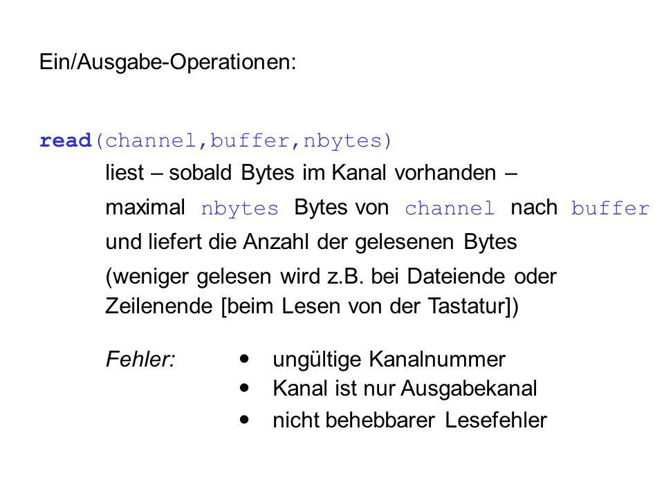 Ein/Ausgabe-Operationen: read(channel,buffer,nbytes) liest – sobald Bytes im Kanal vorhanden – maximal nbytes Bytes von channel nach buffer und liefer